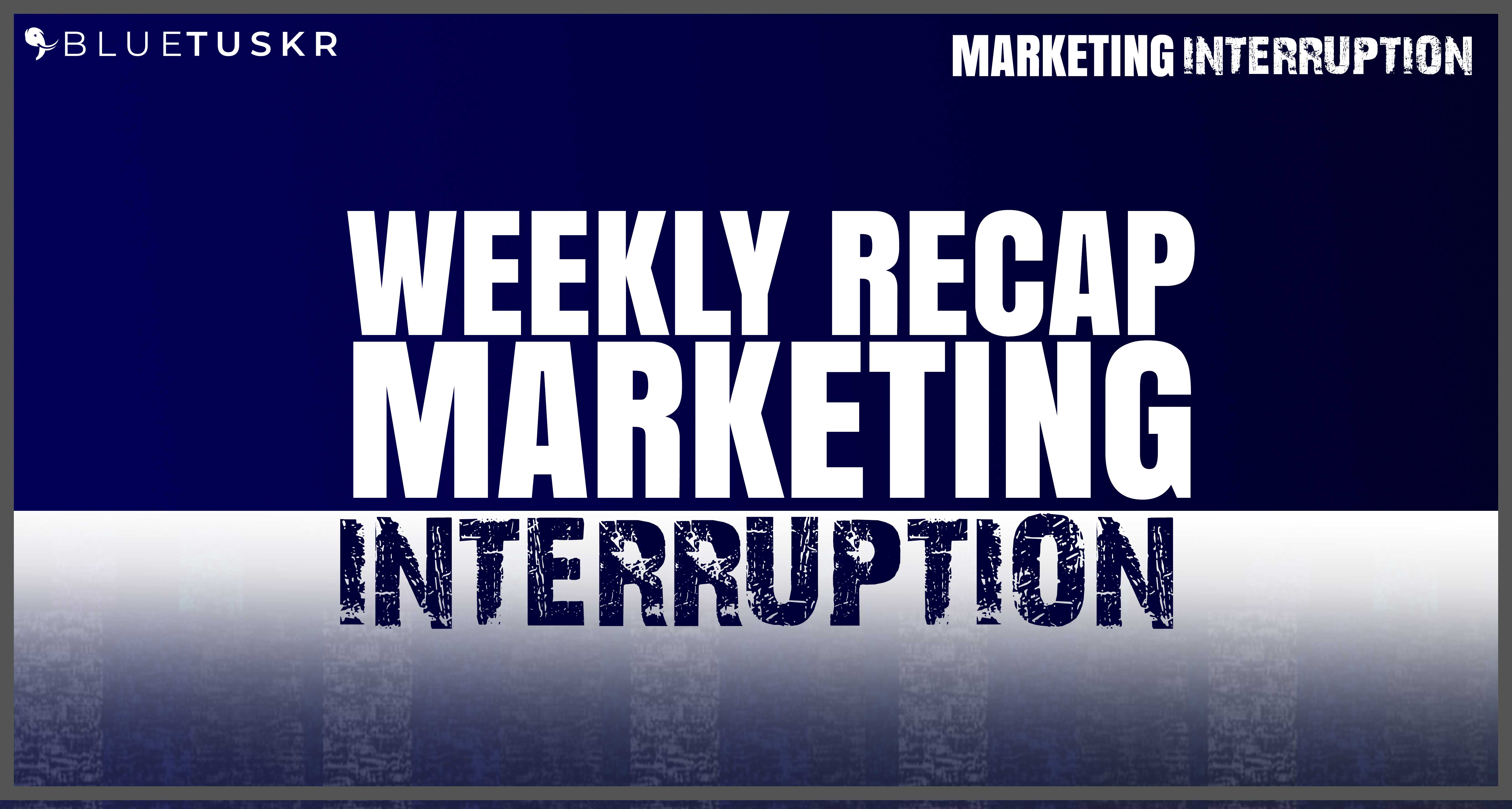 Marketing Interruption Weekly Recap, Questions, And News | Ep 85