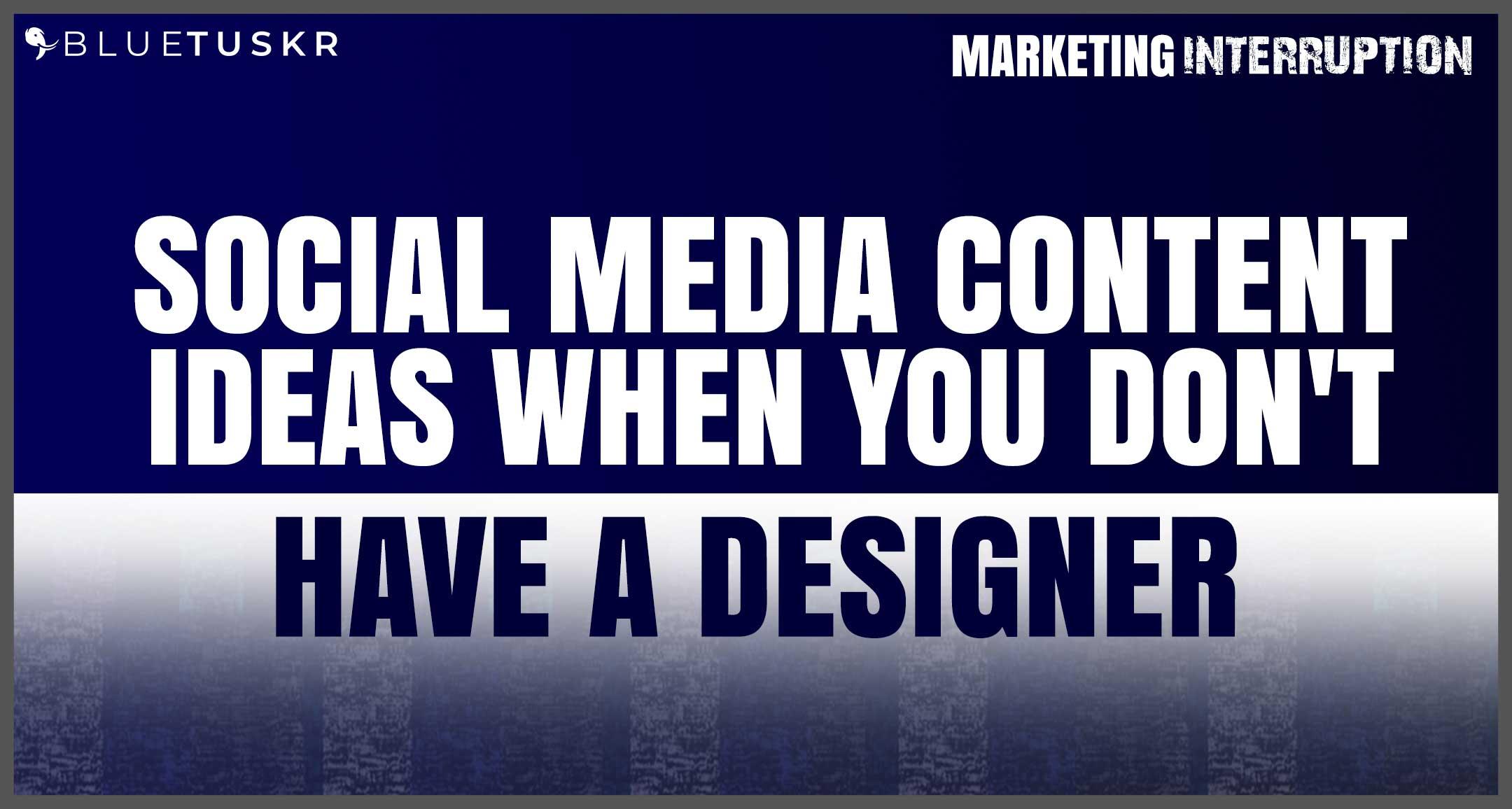 Social Media Content Ideas When You Don't Have a Designer